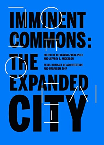 """Imminent commons: the Expanded City- / Seoul Bienale """" PROFESSOR Syllabus"""" (Seoul Biennale of Architecture and Urbanism 2017)"""