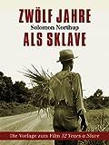 Zwölf Jahre als Sklave - 12 Years A Slave (Gesamtausgabe) von Solomon Northup