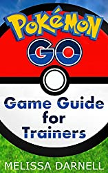 Pokemon Go Game Guide for Trainers: Learn How to Play the Pokemon Go App Like a Pro