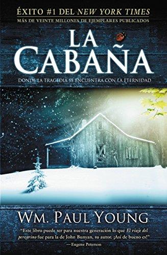 La Cabaña: Donde La Tragedia Se Encuentra Con La Eternidad por William P. Young