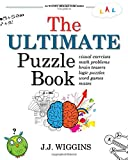 The Ultimate Puzzle Book: Mazes, Brain Teasers, Logic Puzzles, Math Problems, Visual Exercises, Word Games, and More!: Volume 1 (Activity Books For Kids)