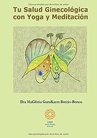 Yoga Kundalini y Meditación  para Cuidar tu Salud Ginecológica par  María Gloria Borrás Boneu