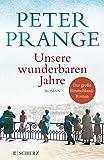 Unsere wunderbaren Jahre: Ein deutsches Märchen. Roman - Peter Prange