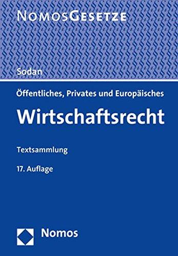 Öffentliches, Privates und Europäisches Wirtschaftsrecht: Textsammlung - Rechtsstand: 10. August 2017