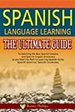 Image de Spanish Language Learning : The Ultimate Guide to Selecting the Best Spanish Lessons and Spanish English Dictionary as you Start the Path to Learning
