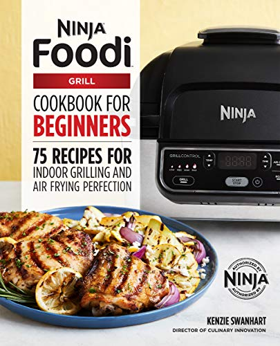 The Official Ninja Foodi Grill Cookbook for Beginners: 75 Recipes for Indoor Grilling and Air Frying Perfection (English Edition)