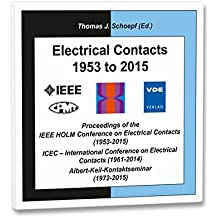 Electrical Contacts 1953 to 2015: Proceedings of the IEEE HOLM Conference on Electrcal Contacts (1953-2015), International Conference on Electrical Contacts (1961-2014) Albert-Keil-Kontaktseminar (1972-2015)