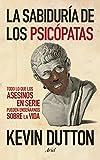La sabiduría de los psicópatas: Todo lo que los asesinos en serie pueden enseñarnos sobre la vida (Ariel)