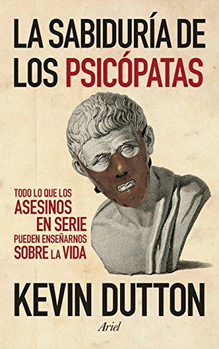 La sabiduría de los psicópatas: Todo lo que los asesinos en serie pueden enseñarnos sobre la vida (Ariel) por Kevin Dutton