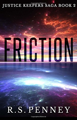 Friction (Justice Keepers Saga, Band 2) Peace Keeper 2