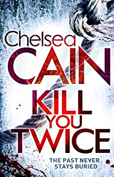 Kill You Twice (Archie Sheridan & Gretchen Lowell Book 5) by [Cain, Chelsea]
