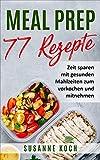 Meal Prep Rezepte - Zeit sparen mit gesunden Mahlzeiten zum vorkochen und mitnehmen