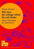 Wie man die richtige Arbeit f??r sich findet: Kleine Philosophie der Lebenskunst by Roman Krznaric (2012-10-16)