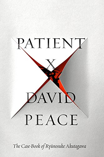 Patient X: The Case-Book of Ryunosuke Akutagawa por David Peace