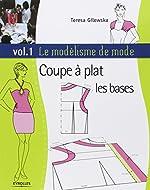 Le modélisme de mode - Tome 1, Coupe à plat, les bases de Teresa Gilewska