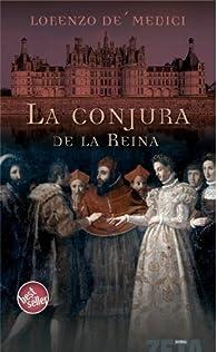 La conjura de la reina par  Lorenzo De Medici