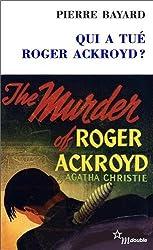Qui a tué Roger Ackroyd ? : Suivi de Arrêt sur énigme