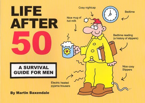 Life After 50: A Survival Guide for Men by Martin Baxendale (19-Feb-2006) Paperback