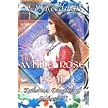 The White Rose Rent: Katherine, Daughter of Richard III (Medieval Babes, Tales of Little-Known Ladies  Book 4)