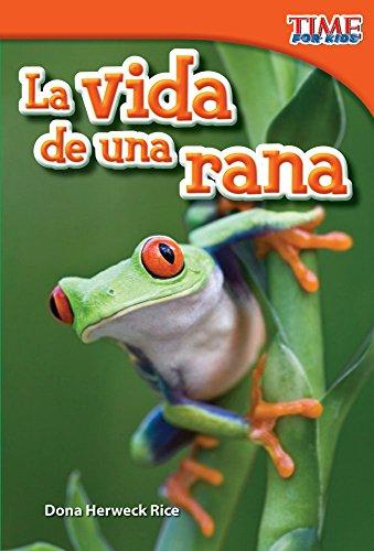 La Vida de Una Rana (a Frog's Life) (Spanish Version) (Upper Emergent) (Time for Kids Nonfiction Readers)