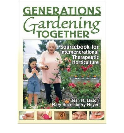 (GENERATIONS GARDENING TOGETHER: SOURCEBOOK FOR INTERGENERATIONAL THERAPEUTIC HORTICULTURE) BY Larson, Jean M.(Author)Paperback on (05 , 2006)