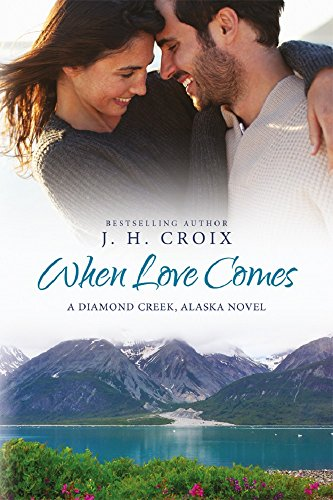 When Love Comes (Diamond Creek, Alaska Novels Book 1)