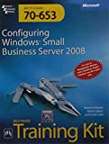 MCTS Self - Paced Training Kit (Exam 70 - 653): Configuring Windows Small Business Server 2008