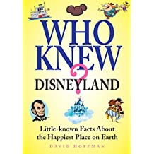 Who Knew? Disneyland: Little Known Facts about the Happiest Place on Earth
