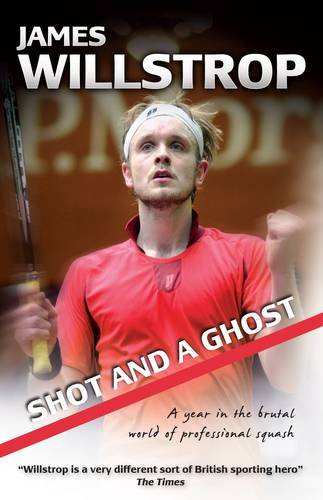 Shot and a Ghost: A Year in the Brutal World of Professional Squash por James Willstrop