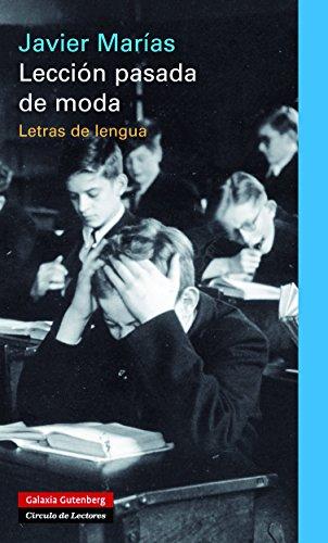 Lección pasada de moda: Letras de lengua (Ensayo) por Javier Marías