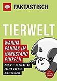 Faktastisch: Tierwelt. Warum Pandas im Handstand pinkeln: und weitere spannende Fakten und ihre Hintergründe