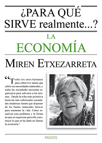 Descargar Libro ¿Para Qué Sirve Realmente La Economía? (Para Que Sirve (paidos)) de Miren Etxezarreta