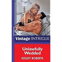 Unlawfully Wedded (Mills & Boon Vintage Intrigue)