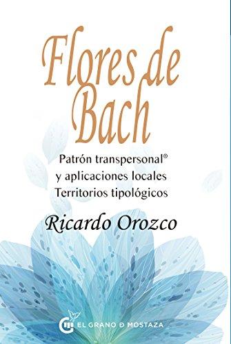 Flores de Bach: Patrón transpersonal y aplicaciones locales Territorios tipológicos (Spanish Edition)