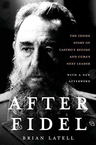 After Fidel: The Inside Story of Castro's Regime and Cuba's Next Leader by Latell, Brian (2007) Paperback