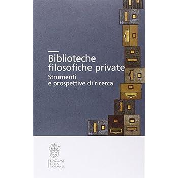 Biblioteche Filosofiche Private. Strumenti E Prospettive Di Ricerca
