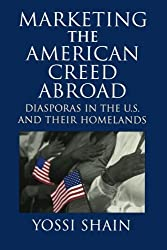 Marketing the American Creed Abroad: Diasporas In The U.S. And Their Homelands by Yossi Shain (1999-06-10)
