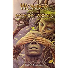 Wonder and the Medicine Wheels: A Rainbow Warrior's Tale