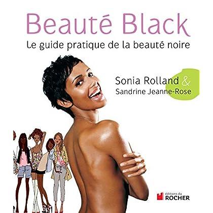 Beauté Black: Le guide pratique de la beauté noire