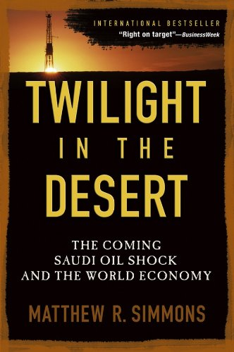 Twilight in the Desert: The Coming Saudi Oil Shock and the World Economy por Matthew R. Simmons