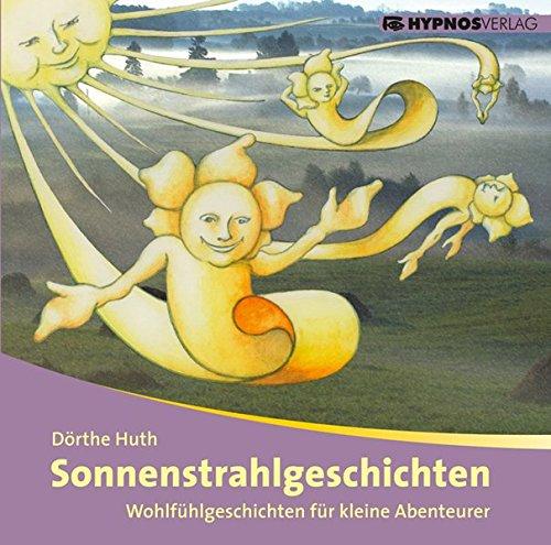 Sonnenstrahlgeschichten: Wohlfühlgeschichten für kleine Abenteurer