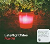 Late Night Tales - Mixed by Four Tet