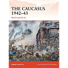 The Caucasus 1942-43: Kleist's race for oil (Campaign) by Robert Forczyk (2015-05-19)