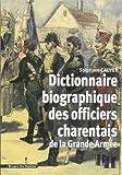 Dictionnaire Biographique des Officiers Charentais de la Grande Armée de Stéphane Calvet (21 décembre 2010) Broché