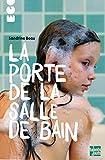 porte de la salle de bain (La) | Beau, Sandrine (1968-....). Auteur