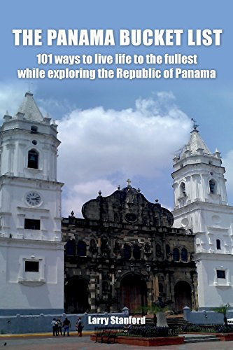 Panama Bucket List: 100 and 1 ways to live life to the fullest while exploring the Republic of Panama