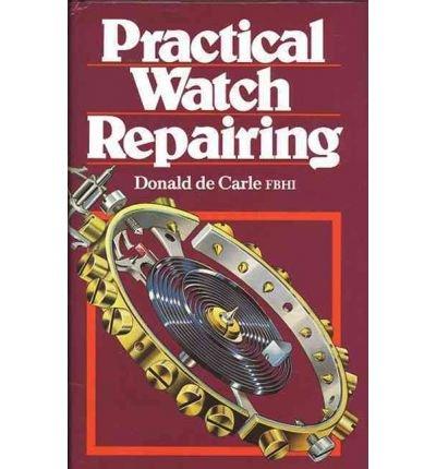 [(Practical Watch Repairing)] [Author: Donald De Carle] published on (June, 1996)
