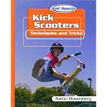 Kick Scooters: Techniques and Tricks (Rad Sports Techniques and Tricks) by Aaron Rosenberg (2003-01-01)