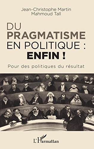 Du pragmatisme en politique : enfin !: Pour des politiques du rsultat