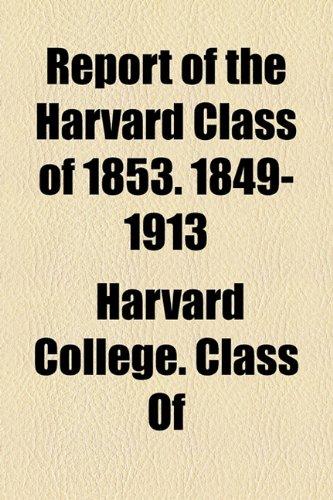 Report of the Harvard Class of 1853. 1849-1913